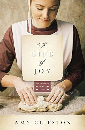 A Life of Joy: A Novel (Kauffman Amish Bakery Series Book 4)