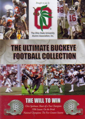 The Ultimate Buckeye Football Collection: The Will To Win - Chris Spielman: Heart of a True Champion; Season on the Brink; National Champions: The Five Great Seasons ()