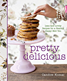 Pretty Delicious:Lean and Lovely Recipes for a Healthy, Happy New You