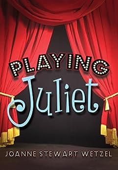 Playing Juliet by [Wetzel, JoAnne Stewart]