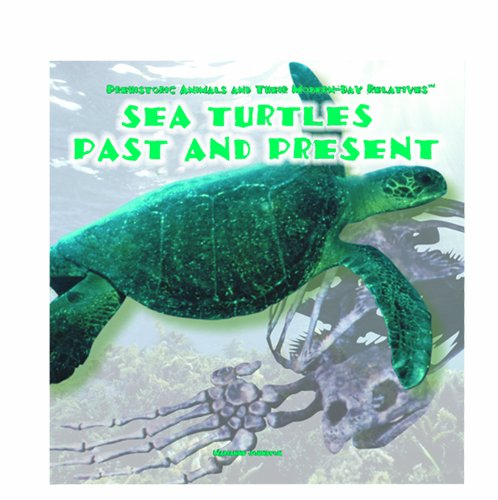 Download Sea Turtles: Past and Present (Prehistoric Animals and Their Modern-Day Relatives) ebook