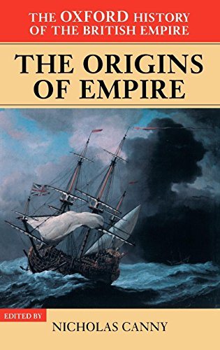 The Oxford History of the British Empire: Volume I: The Origins of Empire: British Overseas Enterprise to the Close of t