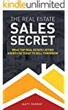 The Real Estate Sales Secret: What Top Real Estate Listing Agents Do Today To Sell Tomorrow (Enhanced - Full Color)