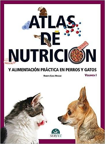 Atlas de nutrición y alimentación práctica en perros y gatos. Vol. I - Libros de veterinaria - Editorial Servet: Amazon.es: Roberto Elices Mínguez: Libros