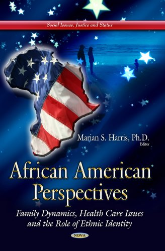 African American Perspectives: Family Dynamics, Health Care Issues and the Role of Ethnic Identity (Social Issues Justic