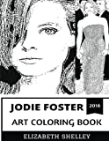Jodie Foster Art Coloring Book: Clarice from Hannibal Lecter Series and Academy Award Winner, Best Actress of Her Generation and Pop Idol Inspired Adult Coloring Book (Jodie Foster Coloring Book)