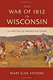 The War of 1812 in Wisconsin: The Battle for