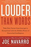 louder than words take your career from average to exceptional with the hidden power of nonverbal intelligence by joe navarro 2011 03 08
