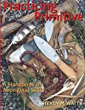 img - for Practicing Primitive: A Handbook of Aboriginal Skills book / textbook / text book