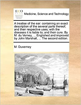 Book A treatise of the ear: containing an exact description of the several parts thereof, and their respective uses: with the diseases it is liable to: and ... by John Marshall, ... The second edition.