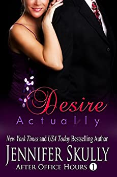 Desire Actually: After Office Hours, Book 1 by [Skully, Jennifer, Haynes, Jasmine]