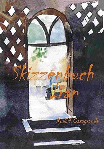 Skizzenbuch Iran: Zeichnungen und Aquarell aus Teheran, Isfahan und Shiraz (German Edition)