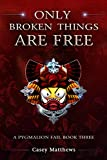 Only Broken Things Are Free (A Pygmalion Fail Book 3)
