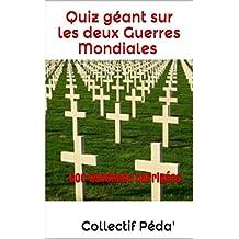 Quiz géant sur les deux Guerres Mondiales (French Edition)