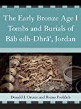 img - for The Early Bronze Age I Tombs and Burials of B b Edh-Dhr ', Jordan (Reports of the Expedition to the Dead Sea Plain, Jordan) (Pt. 1) book / textbook / text book