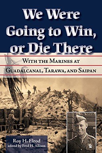 Military Die - We Were Going to Win, Or Die There: With the Marines at Guadalcanal, Tarawa, and Saipan (North Texas Military Biography and Memoir Series Book 10)