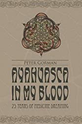 Ayahuasca in My Blood by Peter Gorman (2010-08-27)