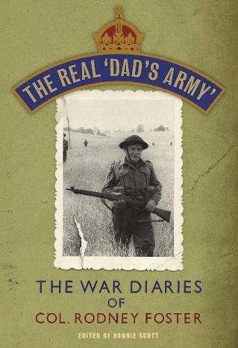The Real 'Dad's Army': The War Diaries of Lt. Col.  Rodney Foster PDF