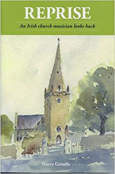 Reprise: An Irish Church Musician Looks Back by Harry Grindle (2009-10-17)
