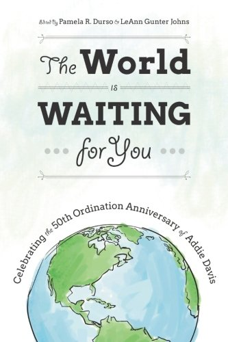 The World Is Waiting for You: Celebrating the 50th Ordination Anniversary of Addie Davis