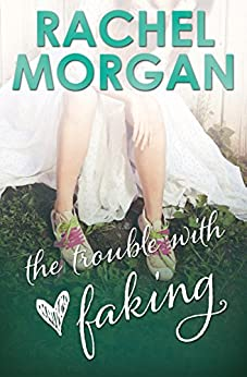 The Trouble with Faking (The Trouble Series Book 3) by [Morgan, Rachel]