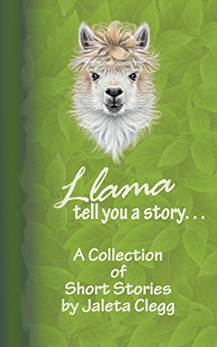 Llama Tell You a Story. . .: A Collection of Short Stories