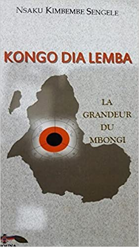 Kongo Dia Lemba. La grandeur du Mbongi Broché – 1 janvier 2014 de Nsaku Kimbembe Sengele (Auteur)