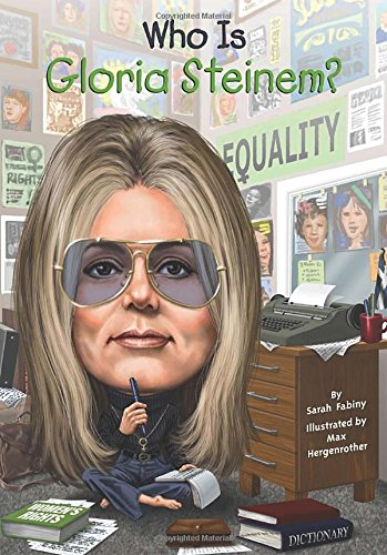 Who Is Gloria Steinem? - Book  of the Who Was/Is...?