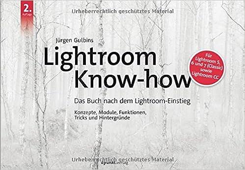 Lightroom Know-how: Das Buch nach dem Lightroom-Einstieg. Konzepte ...