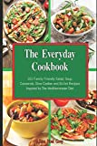 The Everyday Cookbook: 101 Family-Friendly Salad, Soup, Casserole, Slow Cooker and Skillet Recipes Inspired by The Mediterranean Diet: One-pot and Dump Dinner Cookbooks