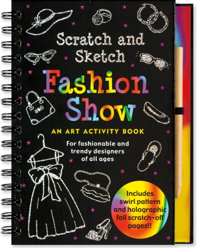 Fashion Show Scratch and Sketch: An Art Activity Book for Fashionable and Trendy Designers of All (Scratch In Fashion)