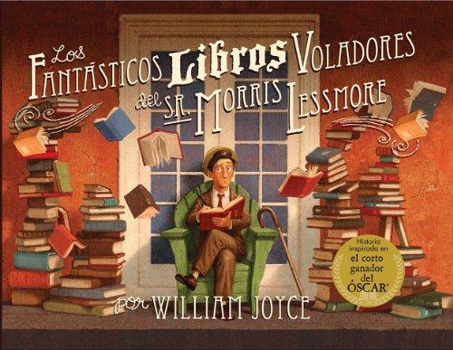 Los fantasticos libros voladores del sr. Morris Lessmore (Spanish Edition)