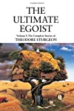The Ultimate Egoist: Volume I: The Complete Stories of Theodore Sturgeon by Sturgeon, Theodore (2010) Hardcover