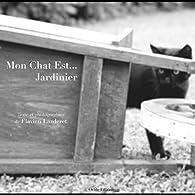 Mon Chat Est...Jardinier par Flavien Larderet