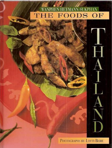 The Foods of Thailand: Recipes from the Famous Sukhothai Restaurant in Zurich
