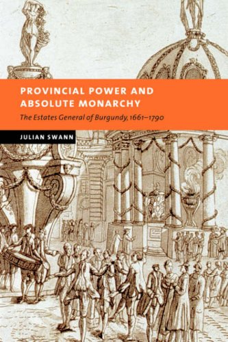 Read Online Provincial Power and Absolute Monarchy: The Estates General of Burgundy, 1661-1790 (New Studies in European History) pdf epub
