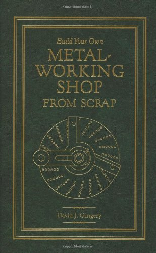 (Build Your Own Metal Working Shop From Scrap (Complete 7 Book Series))