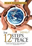 Peace Anonymous - the 12 Steps to Peace, Johnny F, 1477129804