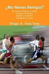 No tienes tiempo? (Spanish Edition) by Diego A. Sosa Sosa (2010-02-25) Paperback