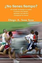 No tienes tiempo? (Spanish Edition) by Diego A. Sosa Sosa (2010-02-25)