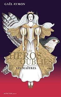 Les héros oubliés, tome 2 : Les maîtres par Gaël Aymon
