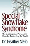 Special Snowflake Syndrome: The Unrecognized Personality Disorder Destroying the World