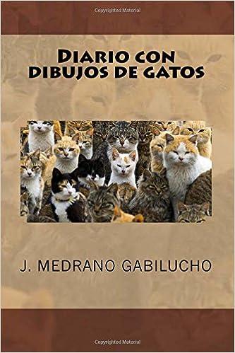 Diario con dibujos de gatos (Spanish Edition): J. Medrano Gabilucho: 9781535125031: Amazon.com: Books