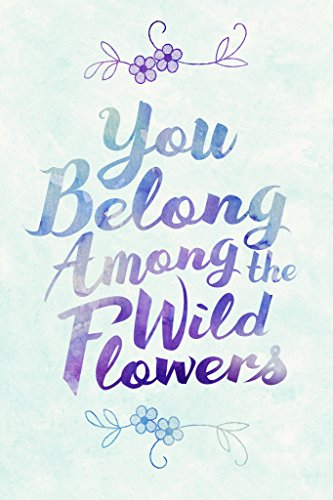(You Belong Among The Wildflowers Blue Art Print Poster 12x18 inch)