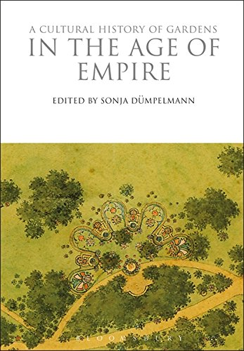 A Cultural History of Gardens in the Age of Empire (The Cultural Histories Series)