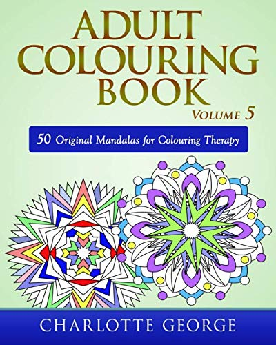Adult Colouring Book - Volume 5: 50 Original Mandalas for Colouring Therapy -