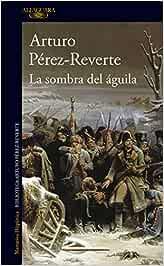 La sombra del águila (Hispánica): Amazon.es: Pérez-Reverte, Arturo: Libros