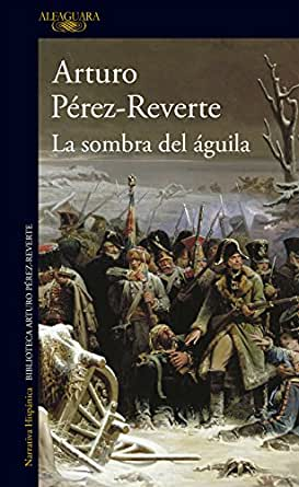 La sombra del águila eBook: Pérez-Reverte, Arturo: Amazon.es: Tienda Kindle