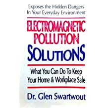 Electromagnetic Pollution Solutions (Accelerated Self Healing) (Volume 2) by Dr. Glen Swartwout (2012-11-28)