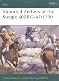 Mounted Archers of the Steppe 600 BC-AD 1300, Antony Karasulas, 184176809X